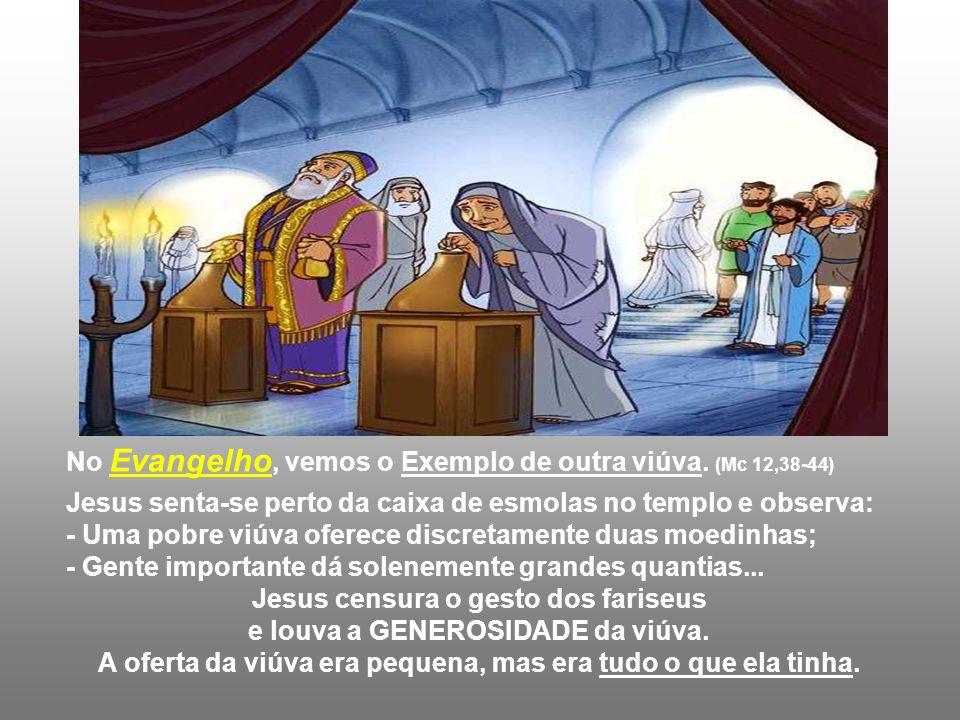 No Evangelho, vemos o Exemplo de outra viúva.