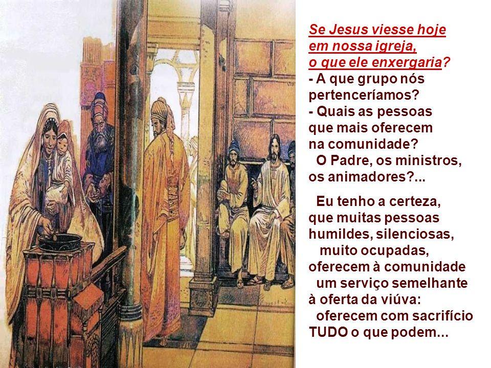Se Jesus viesse hoje em nossa igreja, o que ele enxergaria.