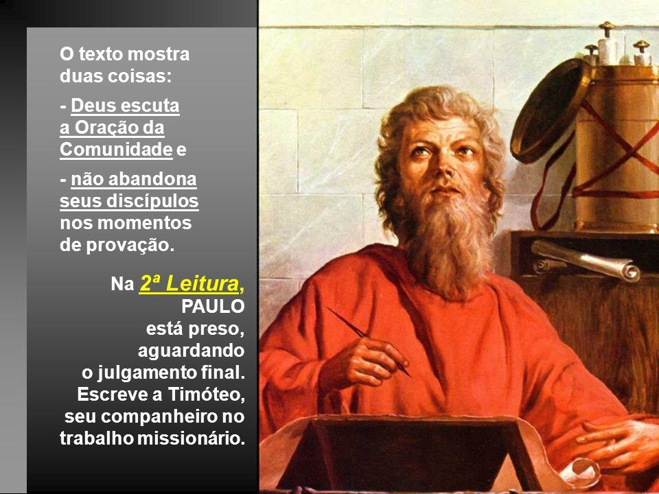 O texto mostra duas coisas: - Deus escuta a Oração da Comunidade e - não abandona seus discípulos nos momentos de provação.