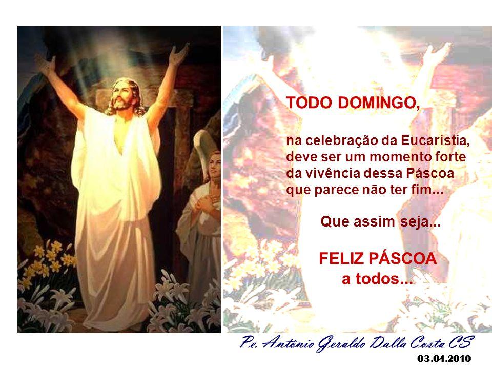 4. LITURGIA EUCARÍSTICA: É o Memorial da Paixão, morte e Ressurreição de Cristo. Cada domingo é uma pequena Páscoa, em que, relembrando a Páscoa de Cr