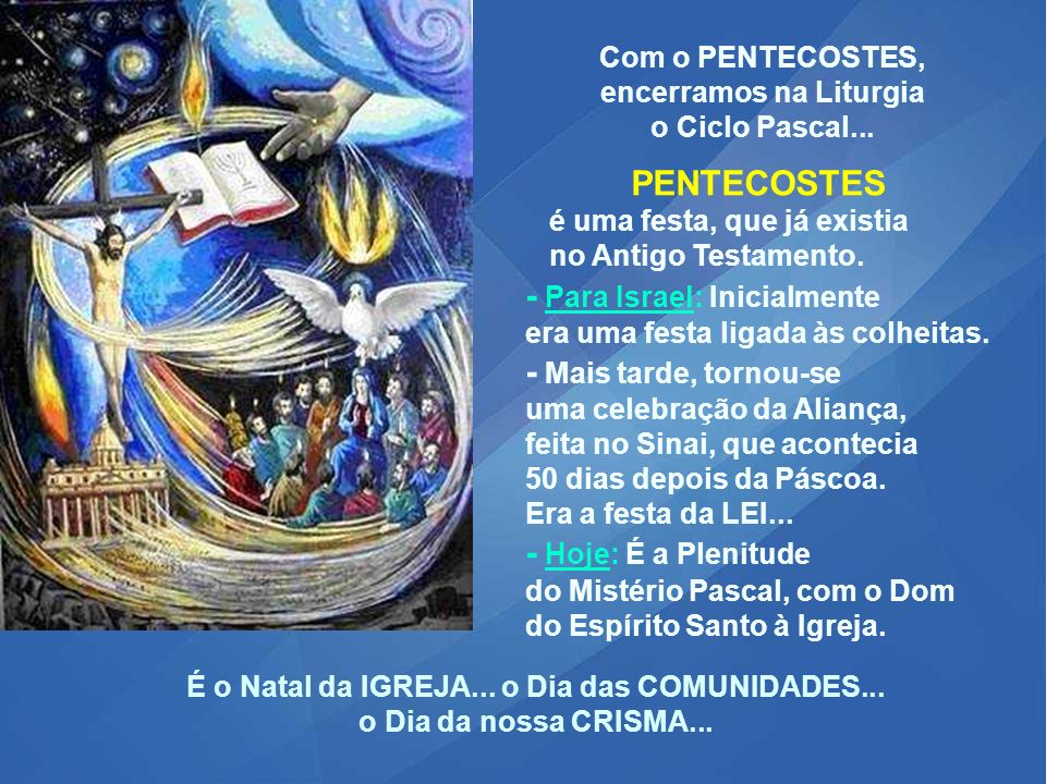 Com o PENTECOSTES, encerramos na Liturgia o Ciclo Pascal...