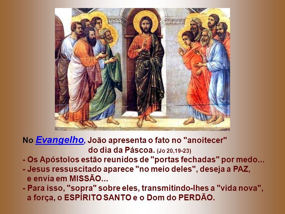 No Evangelho, João apresenta o fato no anoitecer do dia da Páscoa.