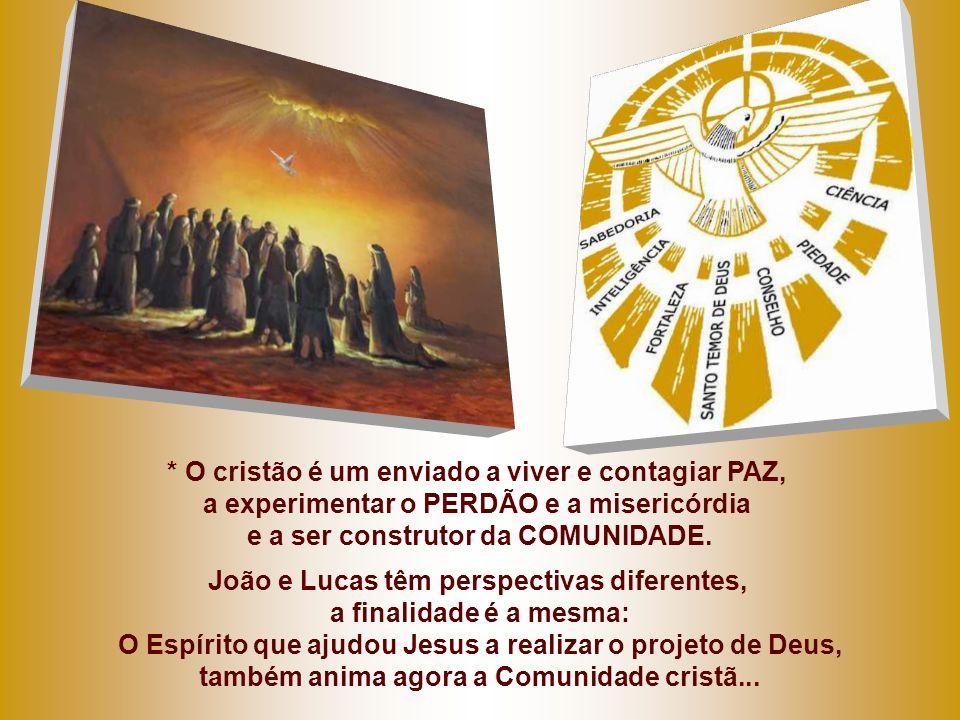 * O cristão é um enviado a viver e contagiar PAZ, a experimentar o PERDÃO e a misericórdia e a ser construtor da COMUNIDADE.