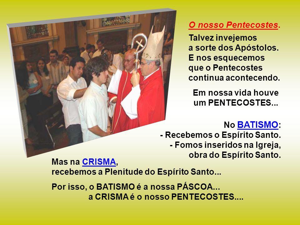 Mas na CRISMA, recebemos a Plenitude do Espírito Santo...