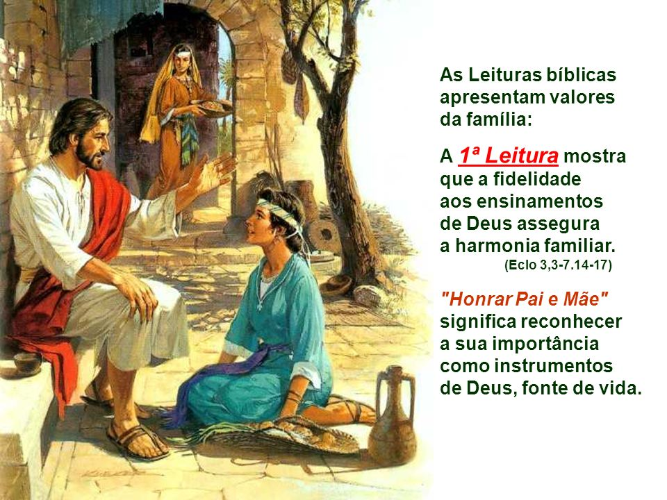 As Leituras bíblicas apresentam valores da família: A 1ª Leitura mostra que a fidelidade aos ensinamentos de Deus assegura a harmonia familiar.