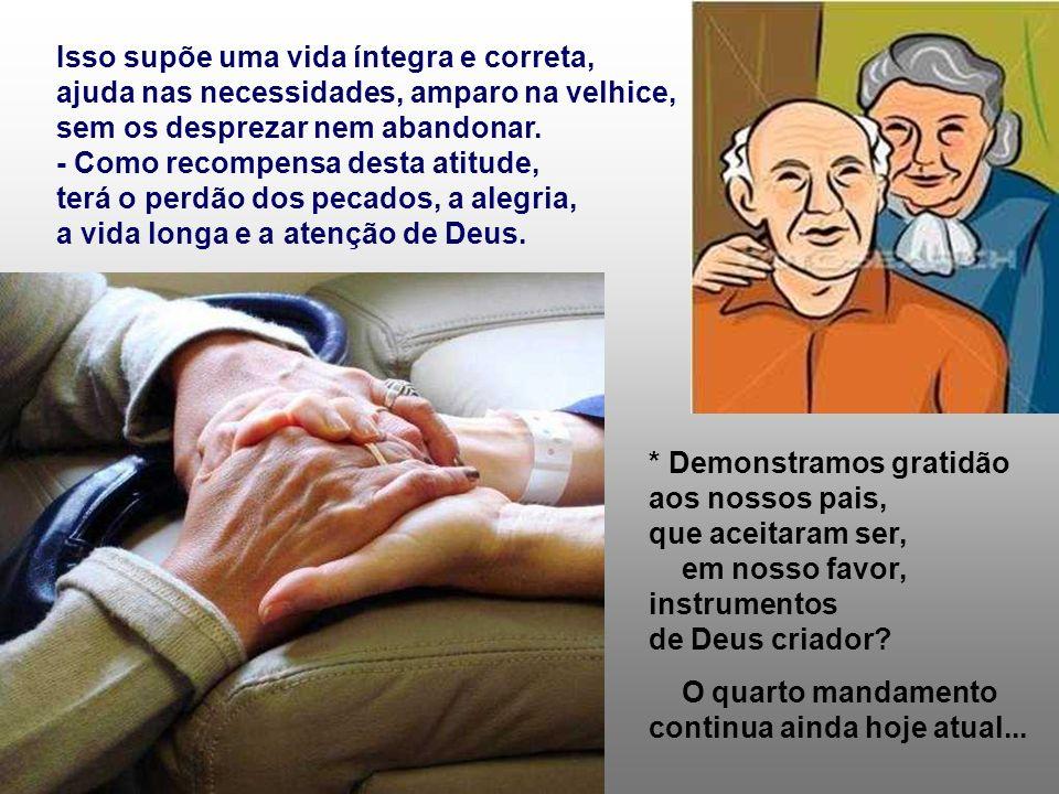 Isso supõe uma vida íntegra e correta, ajuda nas necessidades, amparo na velhice, sem os desprezar nem abandonar.