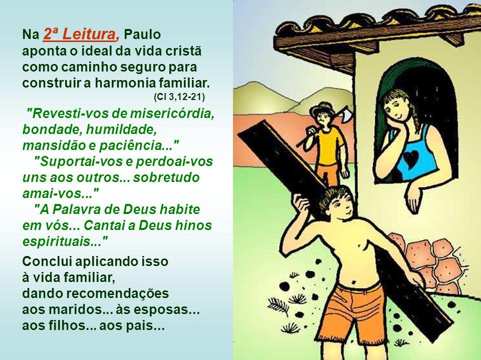 Na 2ª Leitura, Paulo aponta o ideal da vida cristã como caminho seguro para construir a harmonia familiar.