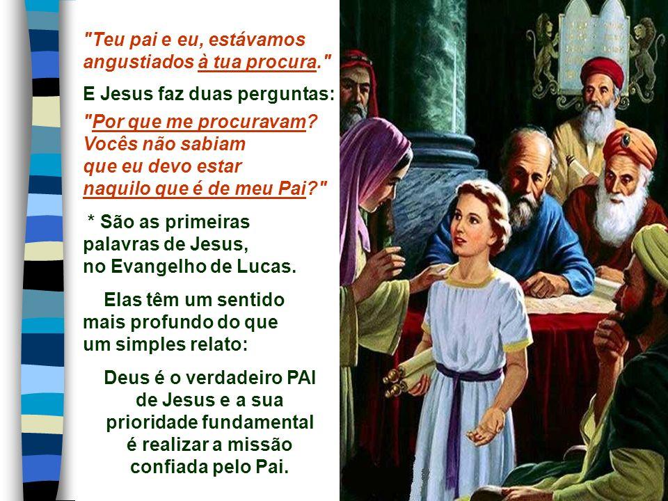 Teu pai e eu, estávamos angustiados à tua procura. E Jesus faz duas perguntas: Por que me procuravam.