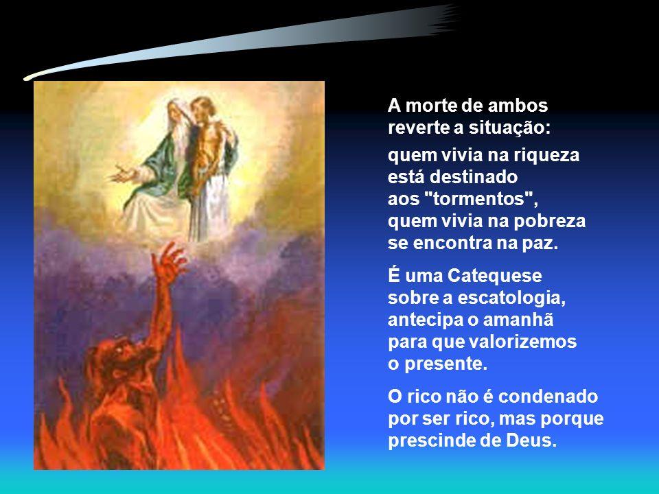A morte de ambos reverte a situação: quem vivia na riqueza está destinado aos tormentos , quem vivia na pobreza se encontra na paz.
