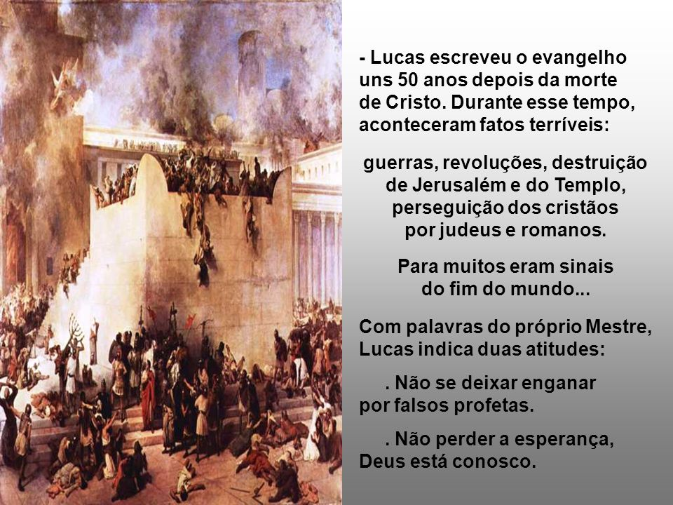 No Evangelho, temos o Discurso Escatológico, em que aparecem três momentos da História da Salvação: A destruição de Jerusalém, o tempo da Missão da Ig