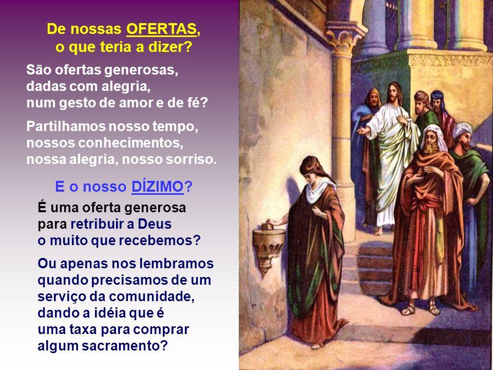 + Hoje o que Jesus enxergaria em nossas igrejas? - A que grupo nós pertenceríamos? - Quais as pessoas que mais oferecem na comunidade? O Padre, os min