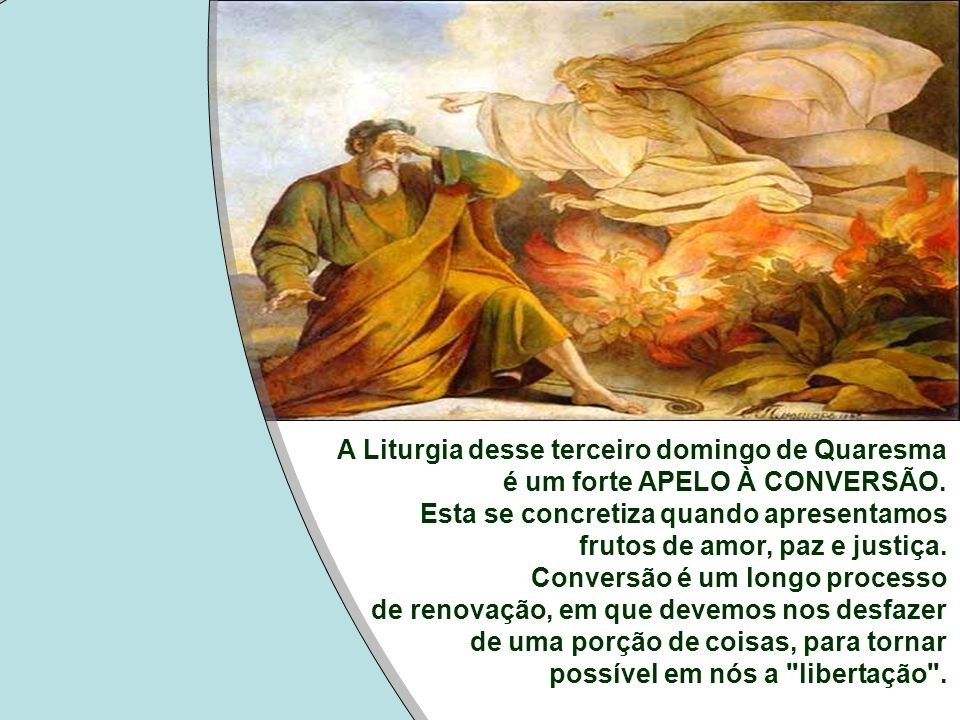 A Liturgia de hoje é: - Um forte apelo à conversão, que se manifesta através de boas obras, que correspondem ao amor generoso do Pai.