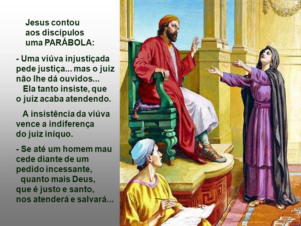 Jesus contou aos discípulos uma PARÁBOLA: - Uma viúva injustiçada pede justiça...