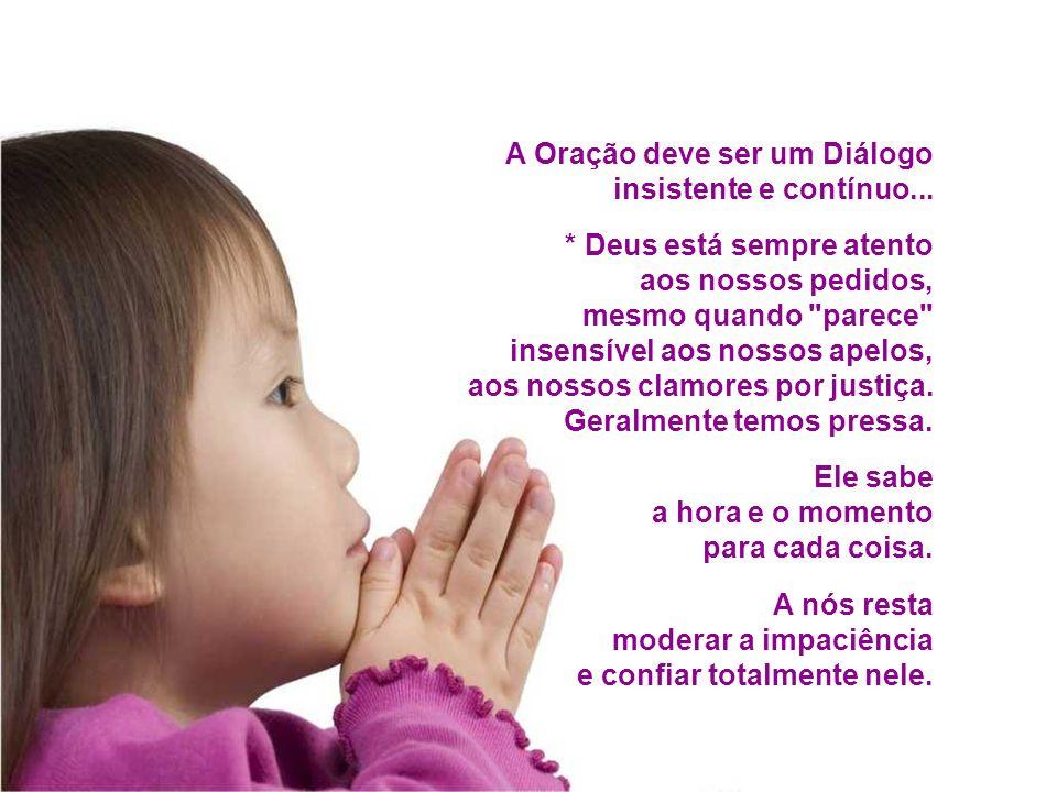 A Oração deve ser um Diálogo insistente e contínuo...
