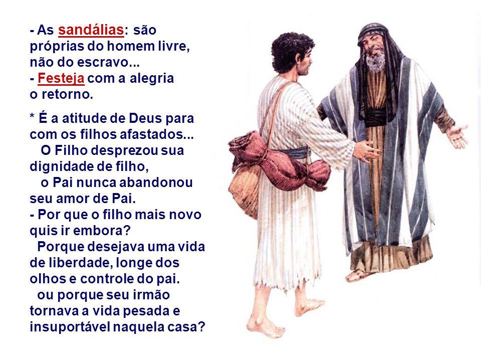 2. A MISERICÓRDIA de Deus : - O Pai respeita a liberdade do filho, mesmo quando busca a felicidade por caminhos errados... Continua a amar e a esperar