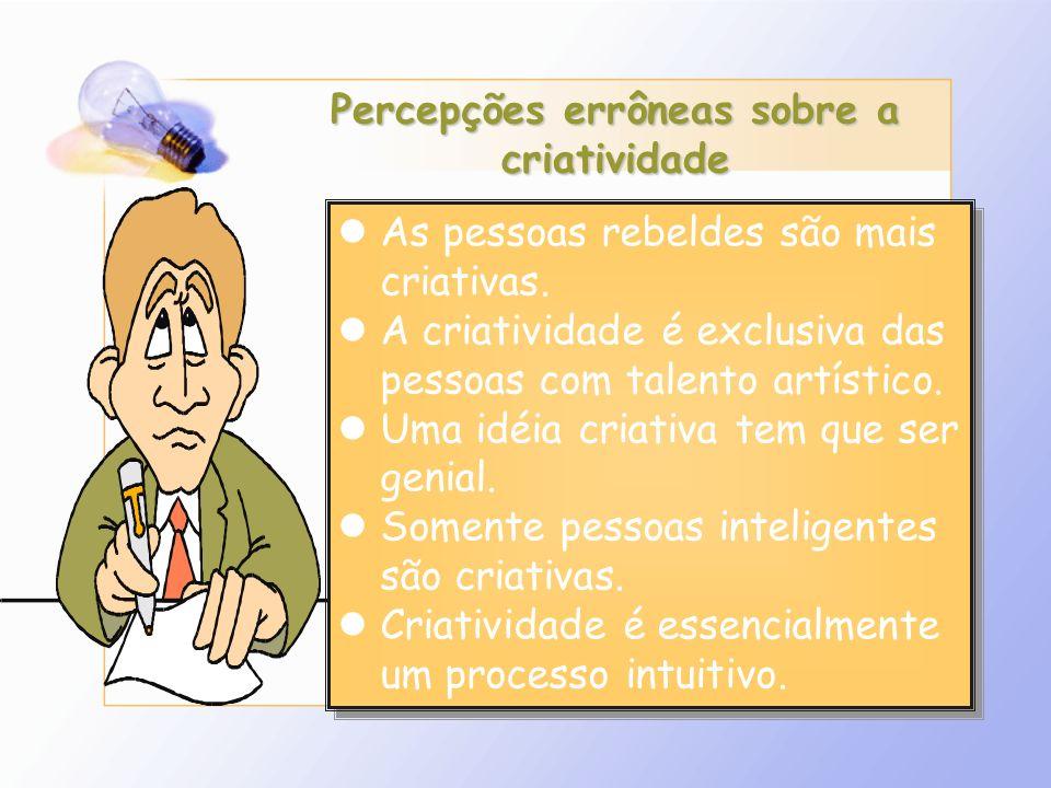 Percepções errôneas sobre a criatividade As pessoas rebeldes são mais criativas. A criatividade é exclusiva das pessoas com talento artístico. Uma idé