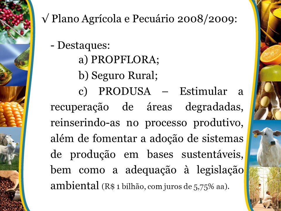 - Destaques: a) PROPFLORA; b) Seguro Rural; c) PRODUSA – Estimular a recuperação de áreas degradadas, reinserindo-as no processo produtivo, além de fo