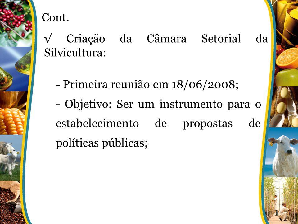 Criação da Câmara Setorial da Silvicultura: Cont. - Primeira reunião em 18/06/2008; - Objetivo: Ser um instrumento para o estabelecimento de propostas