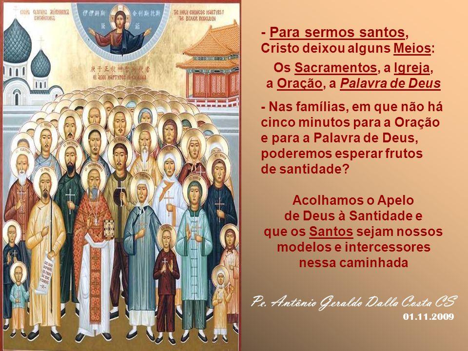 + O Objetivo dessa Festa: - Homenagear todos os Santos que morreram no Senhor... - Apresentar o ideal da SANTIDADE, como possível ainda hoje e ardente