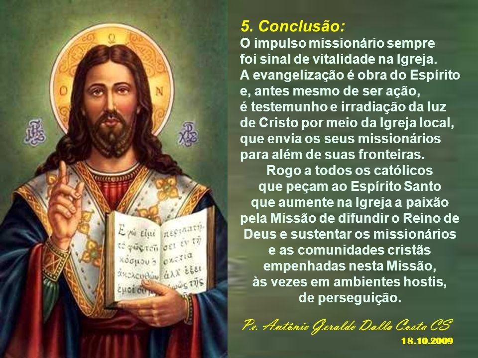 4. Chamados a evangelizar também por meio do martírio A participação na Missão de Cristo destaca também a vida dos anunciadores do Evangelho, aos quai