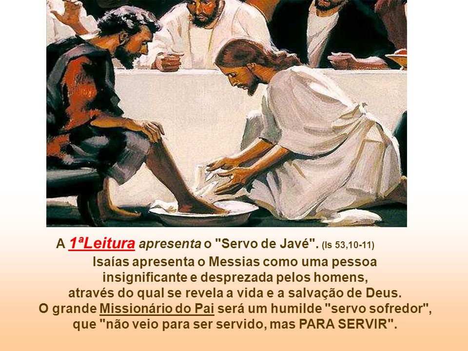 A 1ªLeitura apresenta o Servo de Javé .