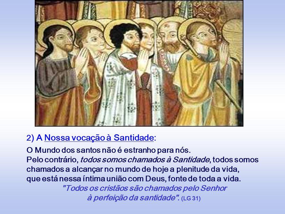 A Festa de hoje nos lembra duas realidades: 1) O Mundo da Santidade: Mundo imenso, onde os santos são inumeráveis. - Mundo maravilhoso, onde muitos de