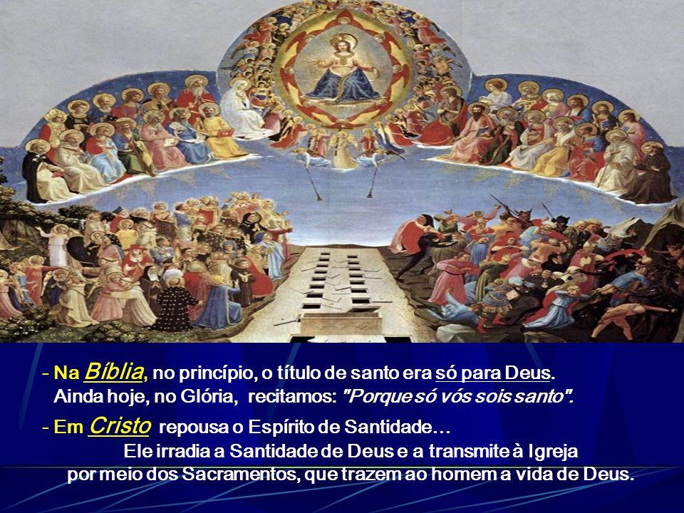 Quem são os santos: - Para muitos, Santos são pessoas já mortas, que realizaram no passado fatos surpreendentes na vivência da fé. Pessoas privilegiad