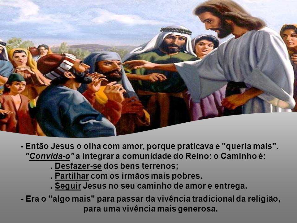 - Então Jesus o olha com amor, porque praticava e