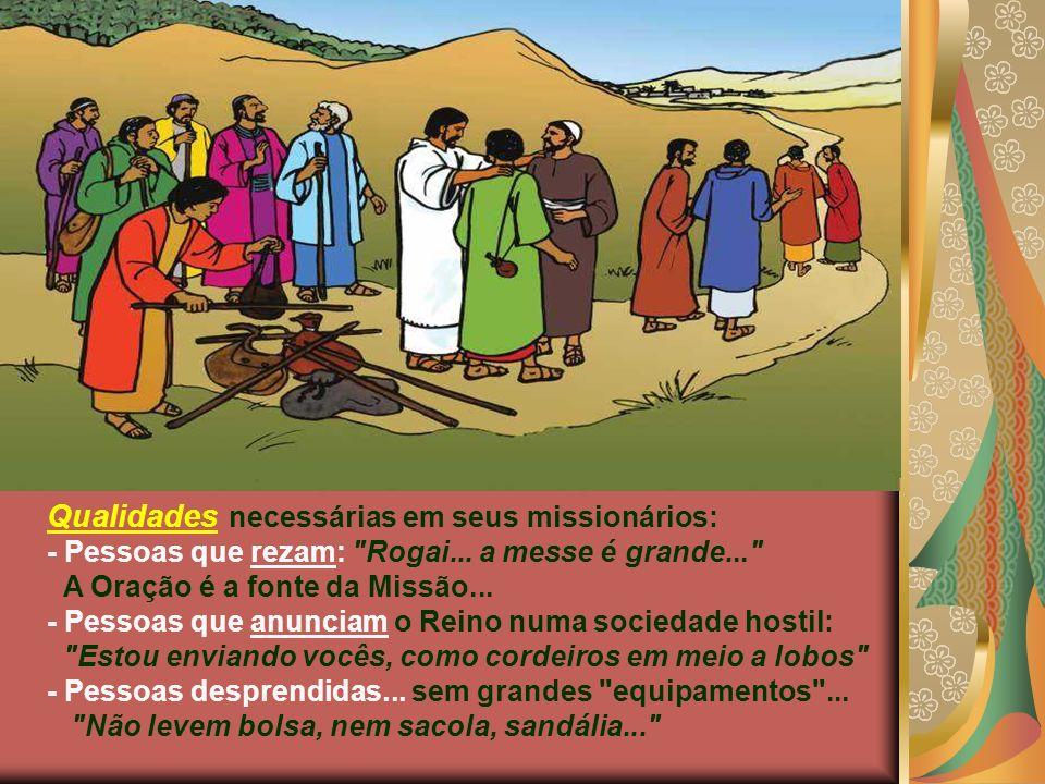 Qualidades necessárias em seus missionários: - Pessoas que rezam: Rogai...