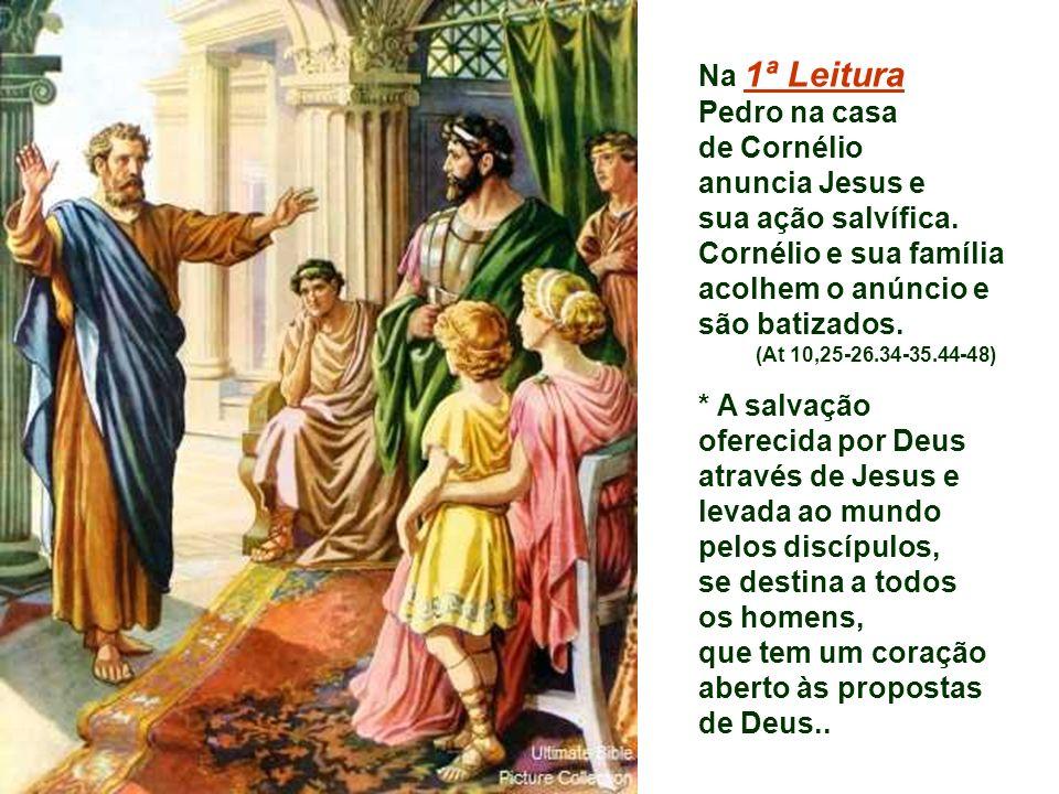 Na 1ª Leitura Pedro na casa de Cornélio anuncia Jesus e sua ação salvífica.