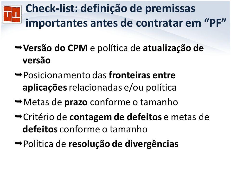 Check-list: definição de premissas importantes antes de contratar em PF Fases do processo e percentuais para remuneração de entregas intermediárias Relação de entregáveis por fase do processo Aumentar a relação entre a medição das demandas e o respectivo esforço – A definição da Unidade Métrica de Software no Contrato (UMS)