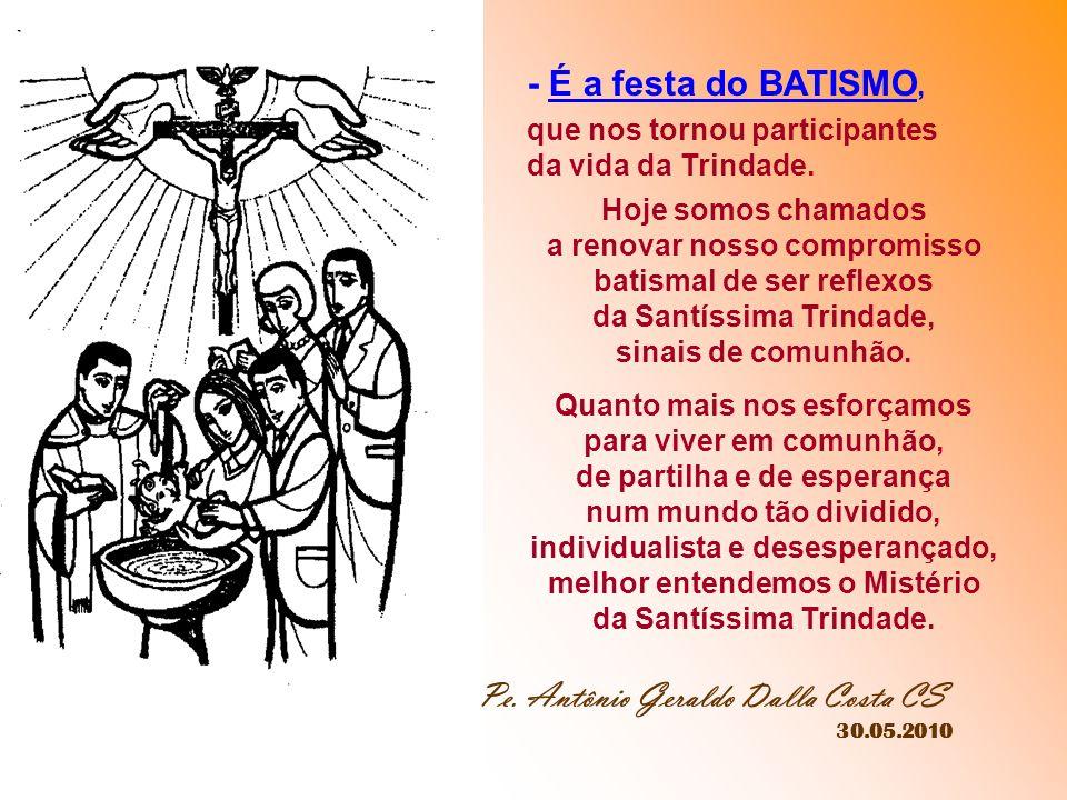O princípio do Amor é o Pai. Sua realização concreta está no Filho Jesus. A perpetuação desse amor é o Espírito Santo. - É a festa da COMUNIDADE, pois