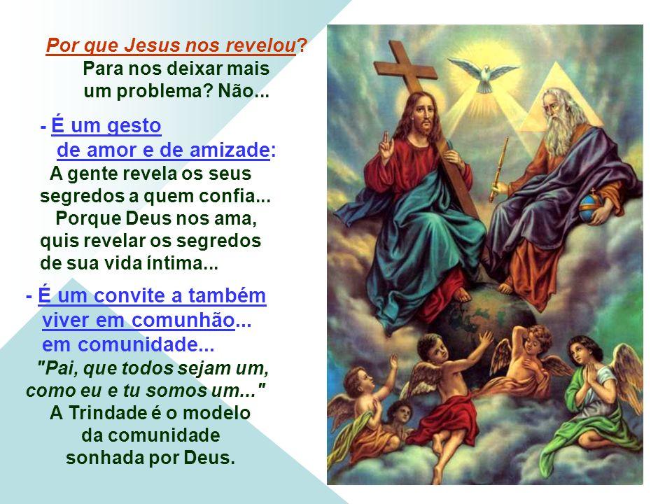 Por que Jesus nos revelou.Para nos deixar mais um problema.