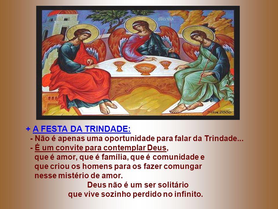 + A FESTA DA TRINDADE: - Não é apenas uma oportunidade para falar da Trindade...