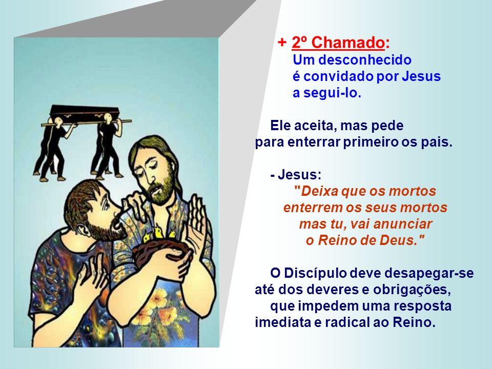 + 1º Chamado : Um desconhecido se oferece para segui-lo. A fama de Jesus o entusiasmava e satisfazia os próprios interesses... - A Resposta de Jesus f