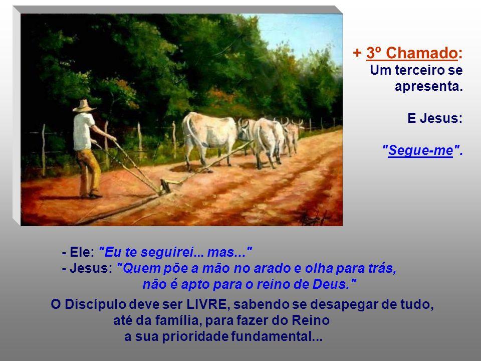 + 2º Chamado: Um desconhecido é convidado por Jesus a segui-lo. Ele aceita, mas pede para enterrar primeiro os pais. - Jesus: