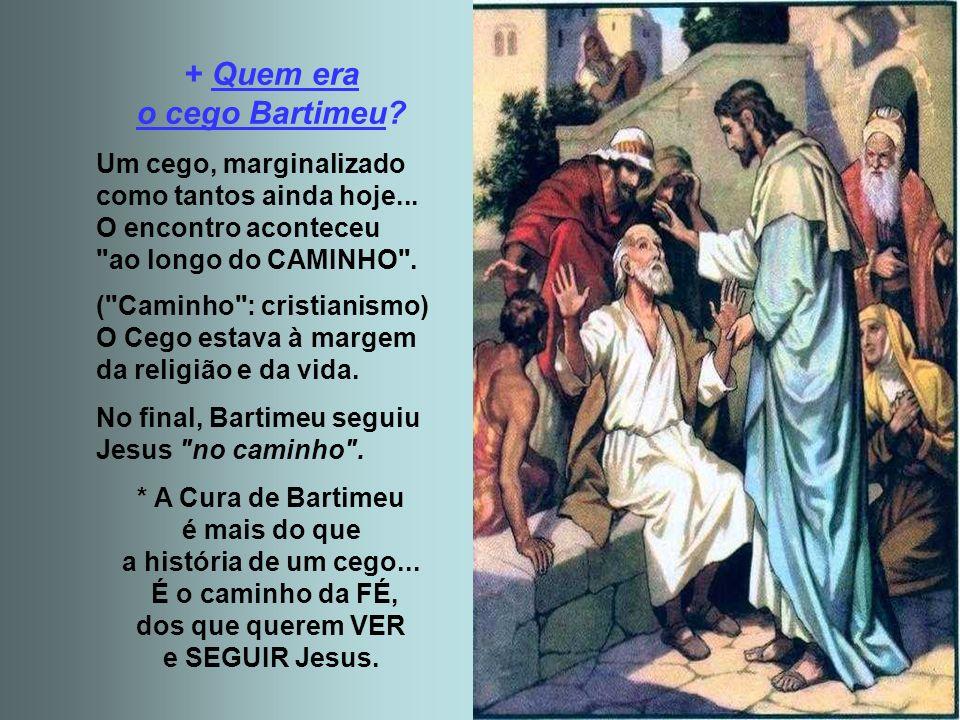 - Jesus se manifesta, passa pelo caminho do cego... - O cego não vê, mas percebe a presença do Senhor e acolhe o convite... - Trava-se o diálogo... -