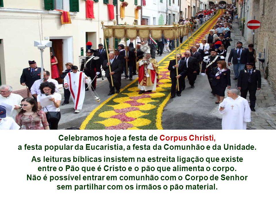 Celebramos hoje a festa de Corpus Christi, a festa popular da Eucaristia, a festa da Comunhão e da Unidade.