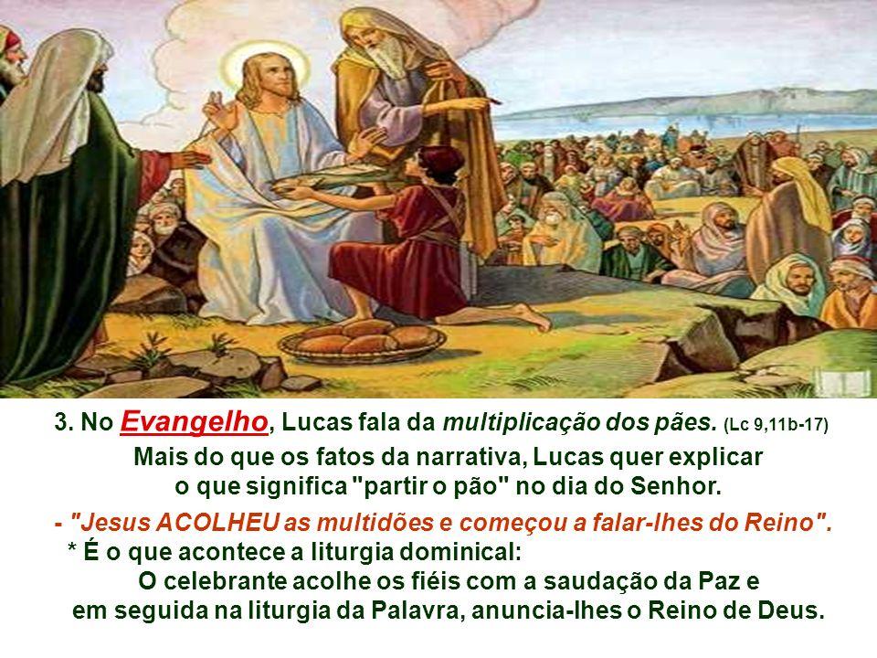 3.No Evangelho, Lucas fala da multiplicação dos pães.