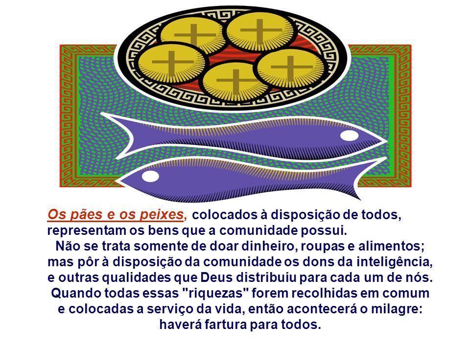 Os pães e os peixes, colocados à disposição de todos, representam os bens que a comunidade possui.