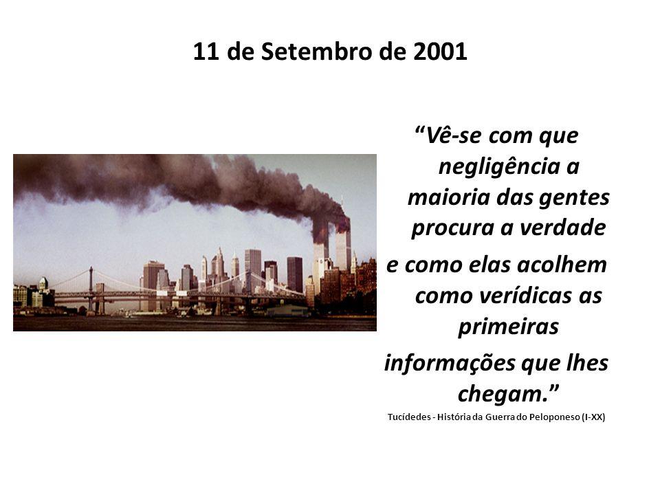 11 de Setembro de 2001 Vê-se com que negligência a maioria das gentes procura a verdade e como elas acolhem como verídicas as primeiras informações qu