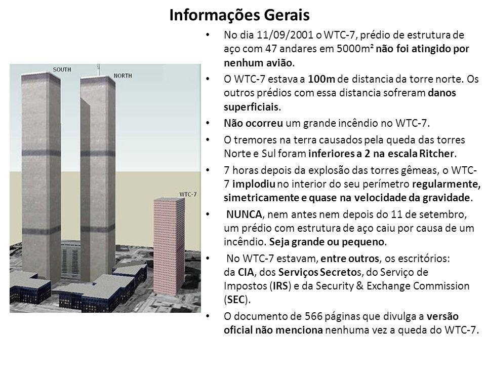 Informações Gerais No dia 11/09/2001 o WTC-7, prédio de estrutura de aço com 47 andares em 5000m² não foi atingido por nenhum avião. O WTC-7 estava a