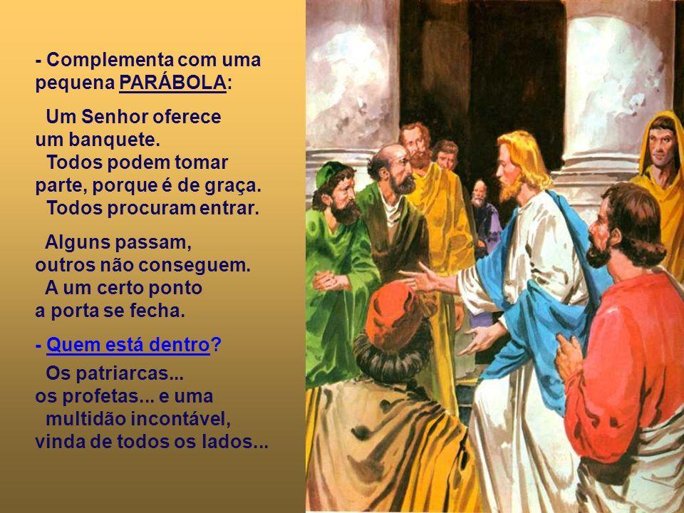 - Jesus não diz o NÚMERO dos que se salvam. Prefere revelar o CAMINHO para a salvação. Fala que o banquete do