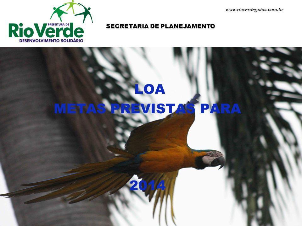 LOA METAS PREVISTAS PARA 2014 www.rioverdegoias.com.br SECRETARIA DE PLANEJAMENTO