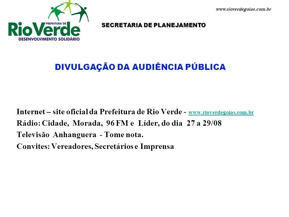 www.rioverdegoias.com.br SECRETARIA DE PLANEJAMENTO DIVULGAÇÃO DA AUDIÊNCIA PÚBLICA Internet – site oficial da Prefeitura de Rio Verde - www.rioverdeg
