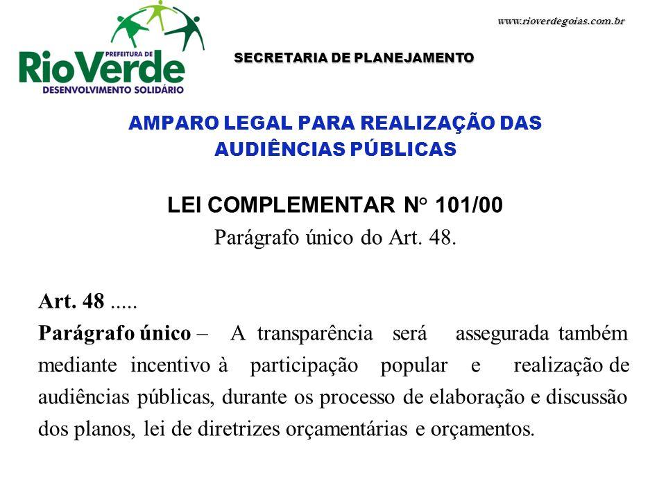 www.rioverdegoias.com.br SECRETARIA DE PLANEJAMENTO AMPARO LEGAL PARA REALIZAÇÃO DAS AUDIÊNCIAS PÚBLICAS LEI COMPLEMENTAR N° 101/00 Parágrafo único do