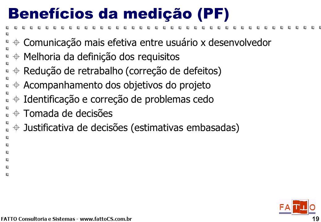 FATTO Consultoria e Sistemas - www.fattoCS.com.br 19 Benefícios da medição (PF) Comunicação mais efetiva entre usuário x desenvolvedor Melhoria da def