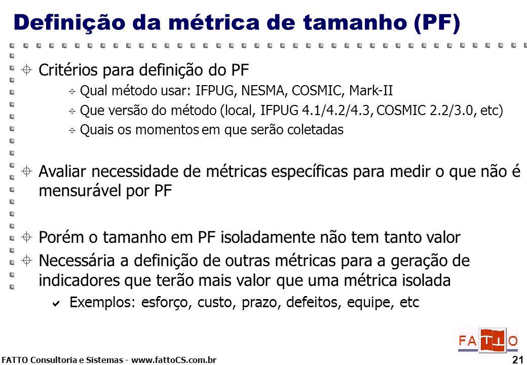 FATTO Consultoria e Sistemas - www.fattoCS.com.br Definição da métrica de tamanho (PF) 21 Critérios para definição do PF Qual método usar: IFPUG, NESM