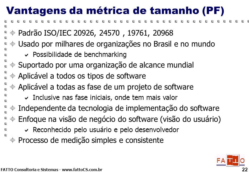 FATTO Consultoria e Sistemas - www.fattoCS.com.br Vantagens da métrica de tamanho (PF) 22 Padrão ISO/IEC 20926, 24570, 19761, 20968 Usado por milhares