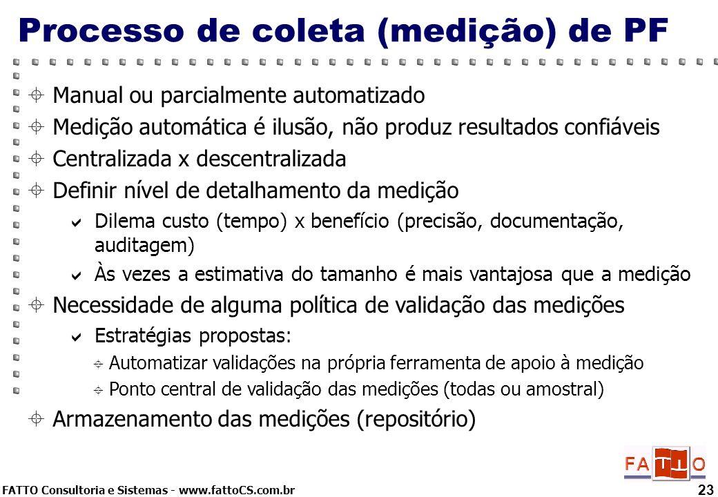 FATTO Consultoria e Sistemas - www.fattoCS.com.br Processo de coleta (medição) de PF 23 Manual ou parcialmente automatizado Medição automática é ilusã